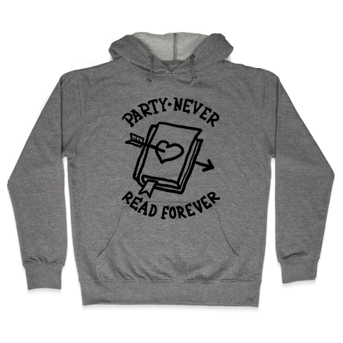 Party Never Read Forever Hooded Sweatshirt
