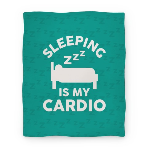 Sleeping Is My Cardio Blanket