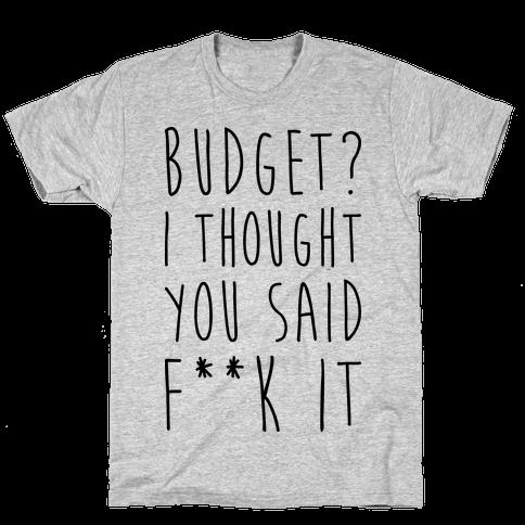 Budget? I Thought You Said F**k It Mens T-Shirt
