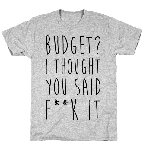 Budget? I Thought You Said F**k It