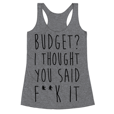 Budget? I Thought You Said F**k It Racerback Tank Top