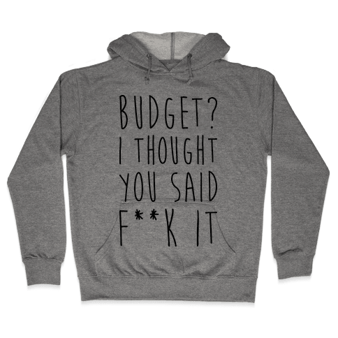 Budget? I Thought You Said F**k It Hooded Sweatshirt