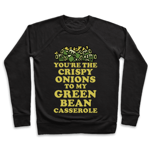 You're the Crispy Onions Pullover