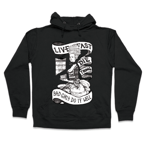 Live Fast Die Young Bad Girls Do It Well Hooded Sweatshirt