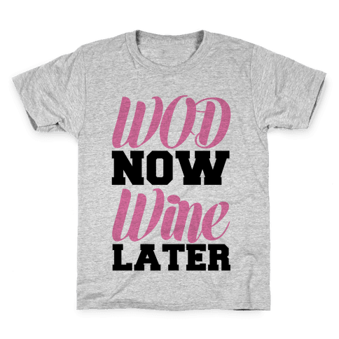 WOD Now Wine Later Kids T-Shirt