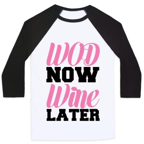 WOD Now Wine Later Baseball Tee
