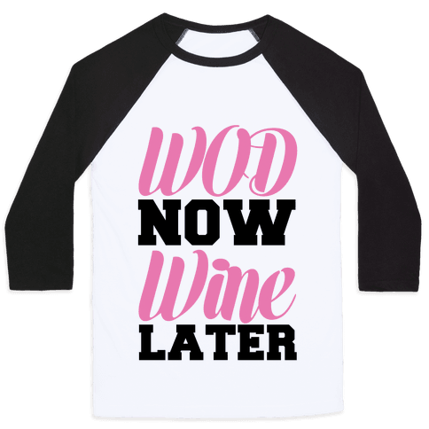 WOD Now Wine Later Baseball Tee