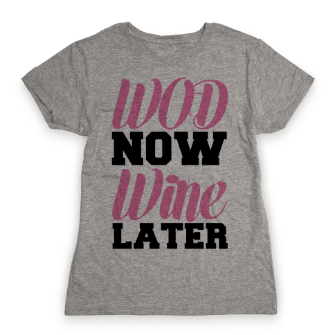 WOD Now Wine Later Womens T-Shirt