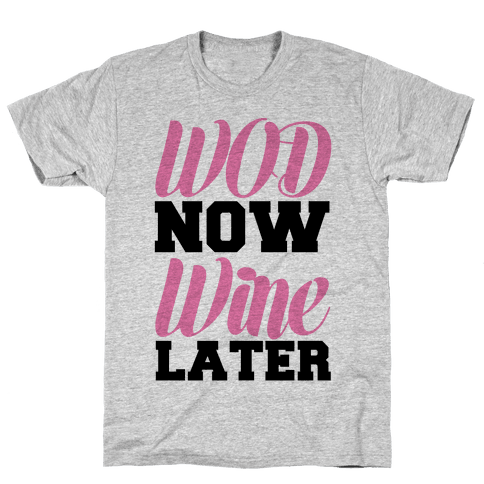 WOD Now Wine Later Mens T-Shirt