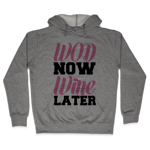 WOD Now Wine Later Hooded Sweatshirt