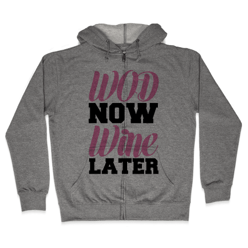 WOD Now Wine Later Zip Hoodie