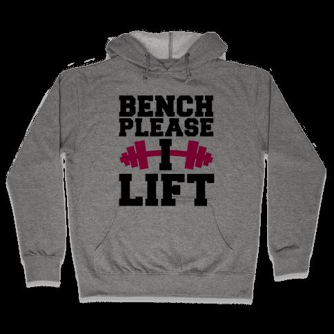 Bench Please, I Lift Hooded Sweatshirt