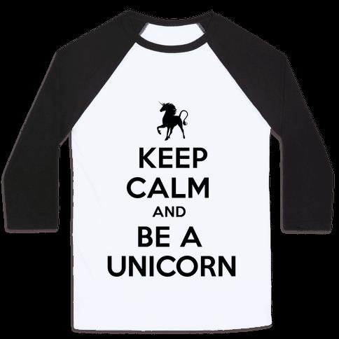 Keep Calm and Be a Unicorn Baseball Tee
