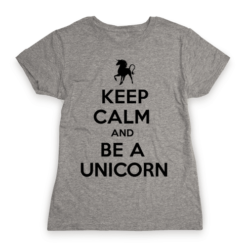Keep Calm and Be a Unicorn Womens T-Shirt