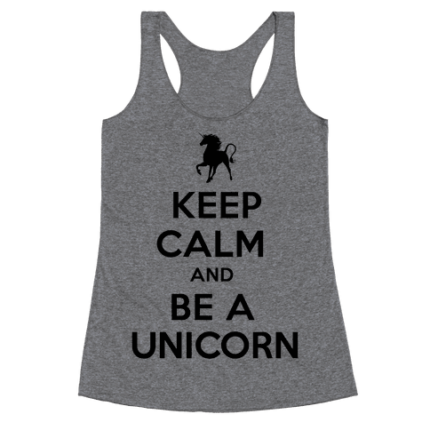 Keep Calm and Be a Unicorn Racerback Tank Top