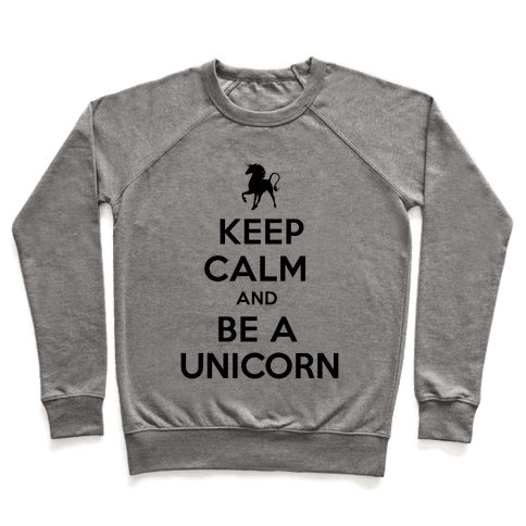 Keep Calm and Be a Unicorn Pullover