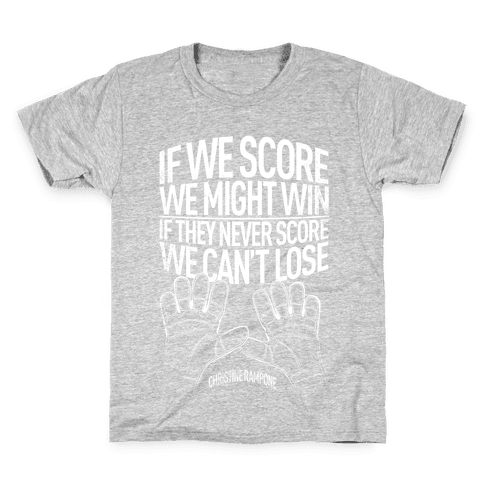 If We Score We Might Win. If They Never Score We Can't Lose. Kids T-Shirt