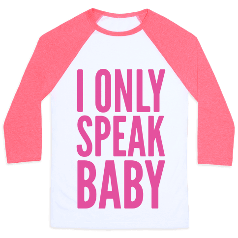 I Only Speak Baby Baseball Tee