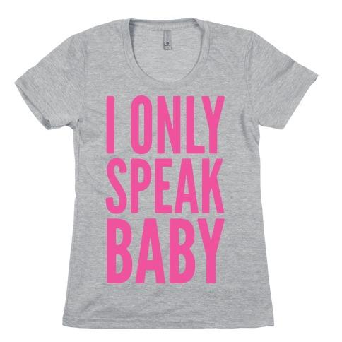 I Only Speak Baby Womens T-Shirt