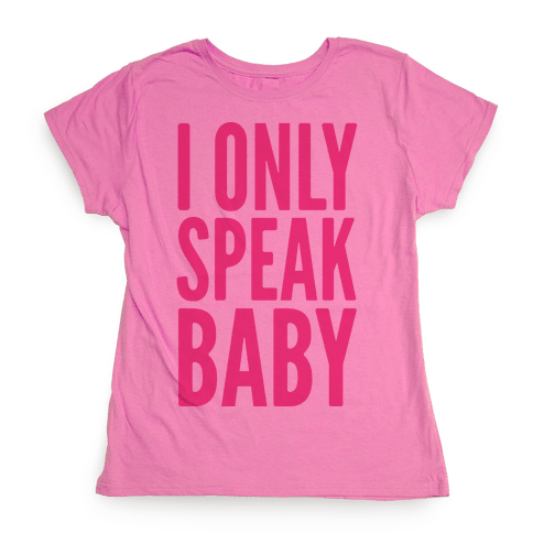 I Only Speak Baby Womens T-Shirt