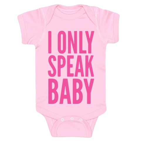 I Only Speak Baby Baby Onesy