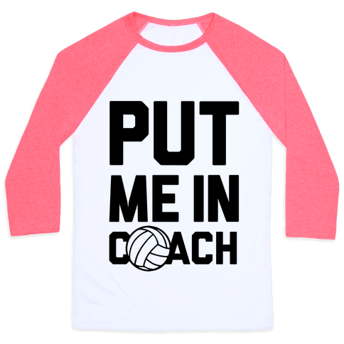 Put Me In Coach (Volleyball) Baseball Tee