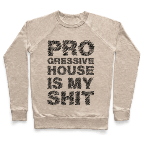 Progressive House Is My Shit Pullover