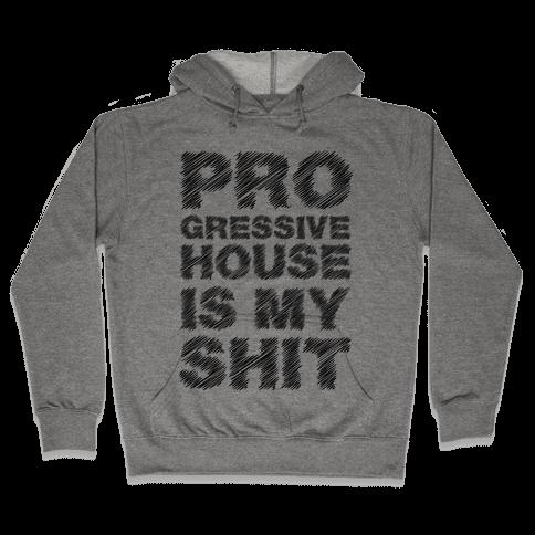 Progressive House Is My Shit Hooded Sweatshirt