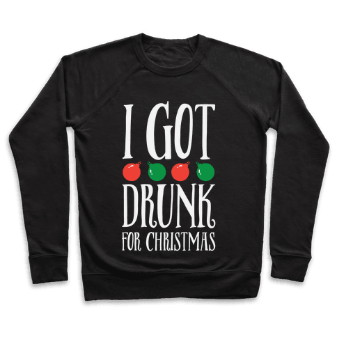 I Got Drunk For Christmas Pullover