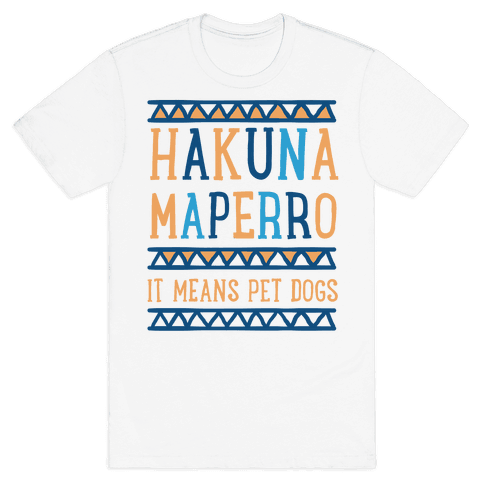 Hakuna Maperro It Means Pet Dogs Mens T-Shirt