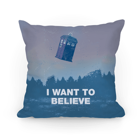 I Want To Believe (Doctor Who) Pillow