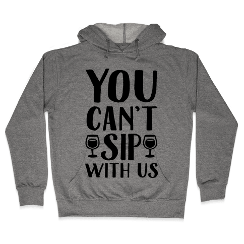 You Can't Sip With Us Hooded Sweatshirt