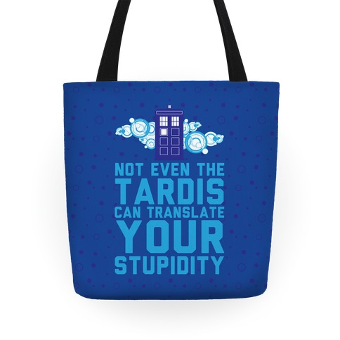Not Even The Tardis Can Translate You Stupidity Tote