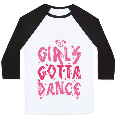 Girls Gotta Dance Baseball Tee