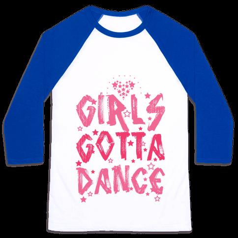 Girls Gotta Dance Baseball Tee