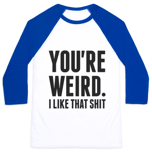 You're Weird Baseball Tee