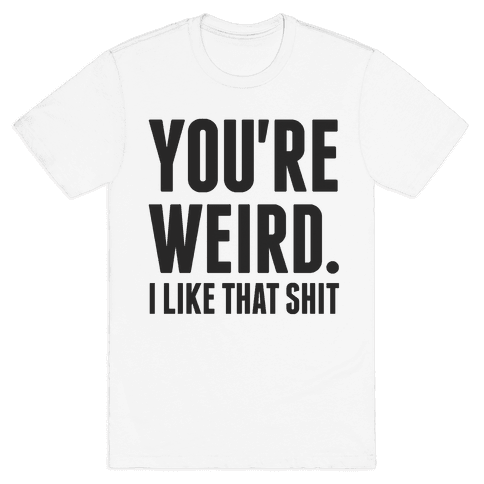 You're Weird Mens T-Shirt