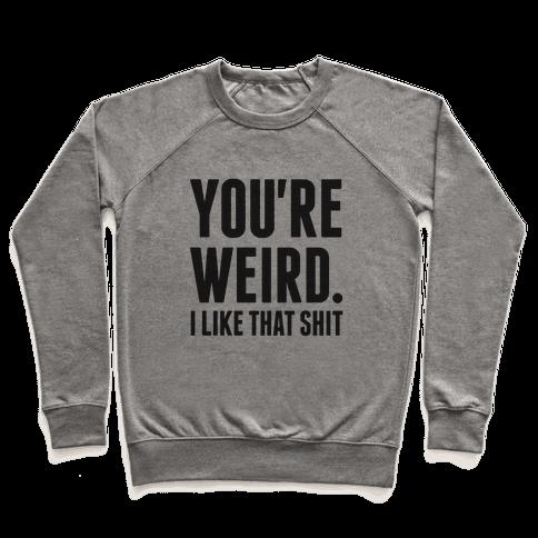 You're Weird Pullover