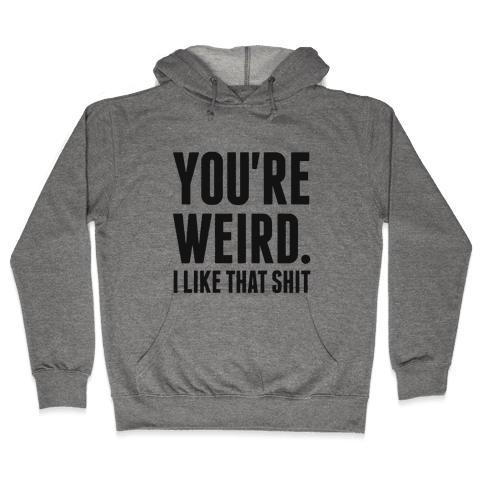 You're Weird Hooded Sweatshirt