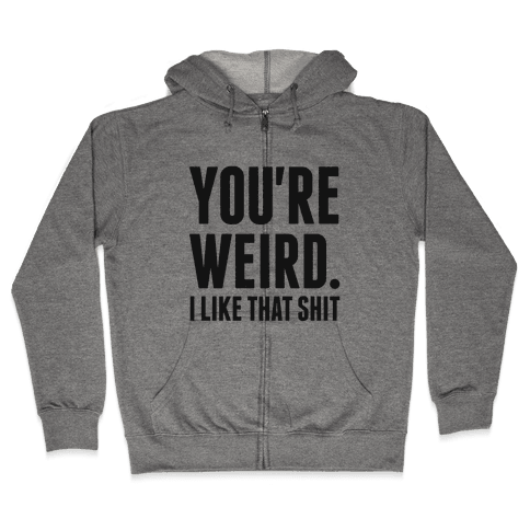 You're Weird Zip Hoodie
