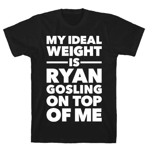 Ideal Weight (Ryan Gosling) Mens T-Shirt