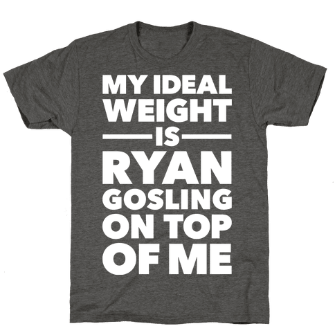 Ideal Weight (Ryan Gosling) Mens/Unisex T-Shirt