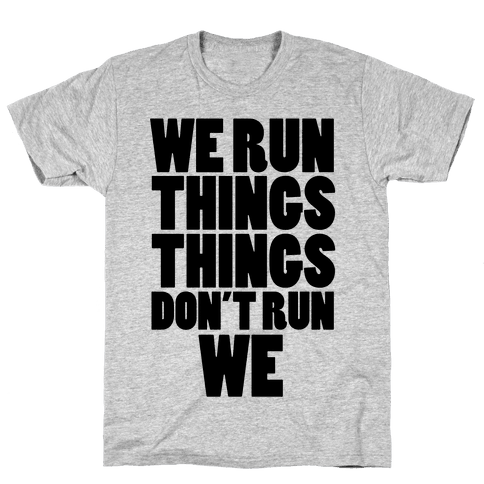 We Run Things Things Don't Run We Mens T-Shirt
