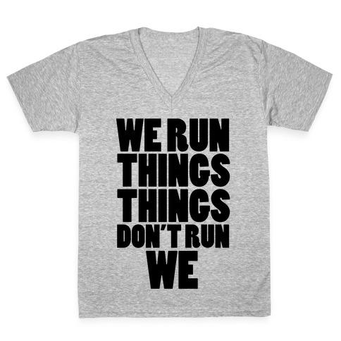 We Run Things Things Don't Run We V-Neck Tee Shirt