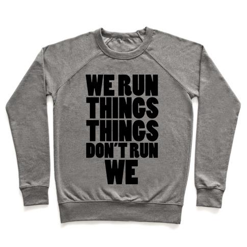 We Run Things Things Don't Run We Pullover