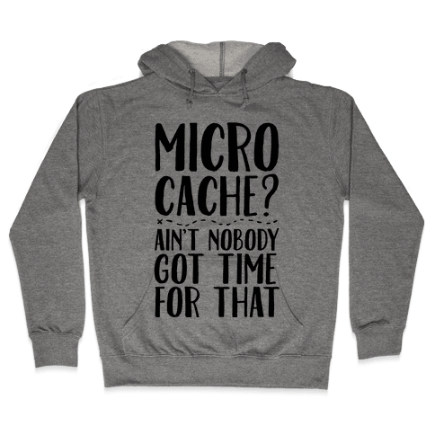 Micro Cache? Ain't Nobody Got Time For That Hooded Sweatshirt