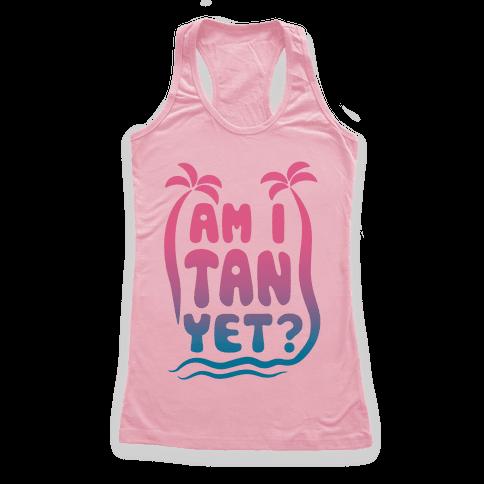 Am I Tan Yet? Racerback Tank Top