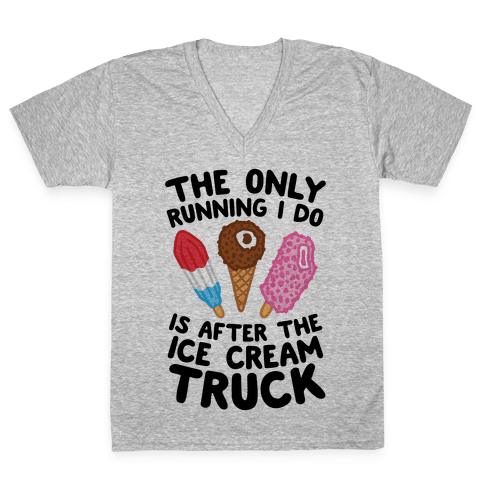 The Only Running I Do Is After The Ice Cream Truck V-Neck Tee Shirt
