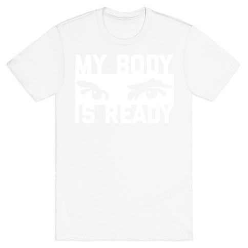MY BODY IS READY Mens T-Shirt