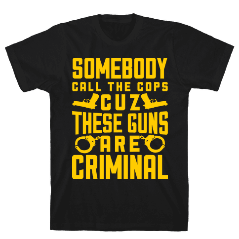These Guns Are Criminal Mens T-Shirt